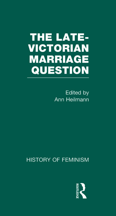 Cover of The Late-Victorian Marriage Question A Collection of Key New Woman Texts